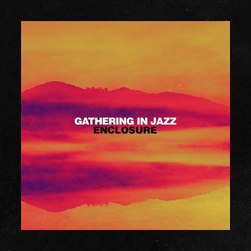 Enclosure by Gathering in Jazz