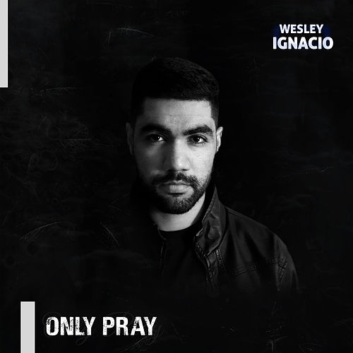 Only Pray by Wesley Ignacio