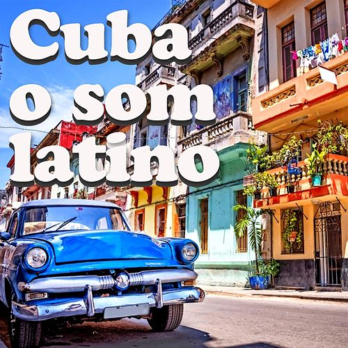 Cuba o Som Latino (O mundo latino cubano entre sons e vida) by Various Artists