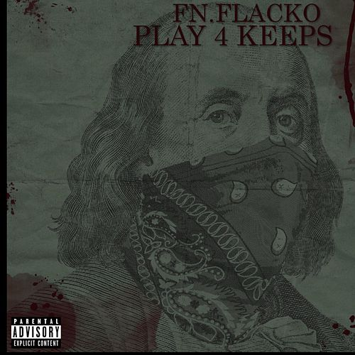 Play 4 Keeps by FN.Flacko