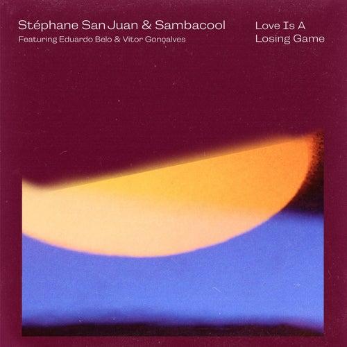 Love Is a Losing Game (feat. Eduardo Belo, Vitor Gonçalves & Stéphane San Juan) von Stephane San Juan