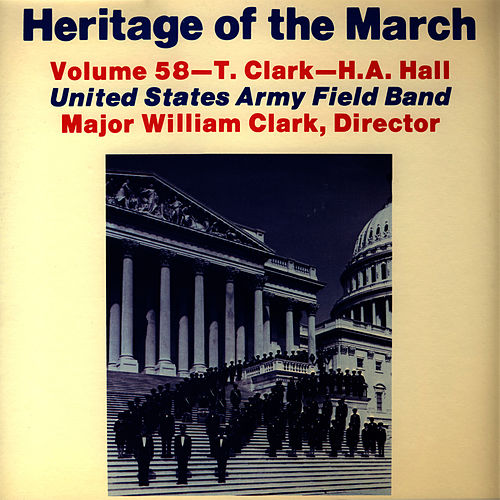Heritage of the March, Vol. 58 - The Music of Clark and Hall de U.S. Army Field Band