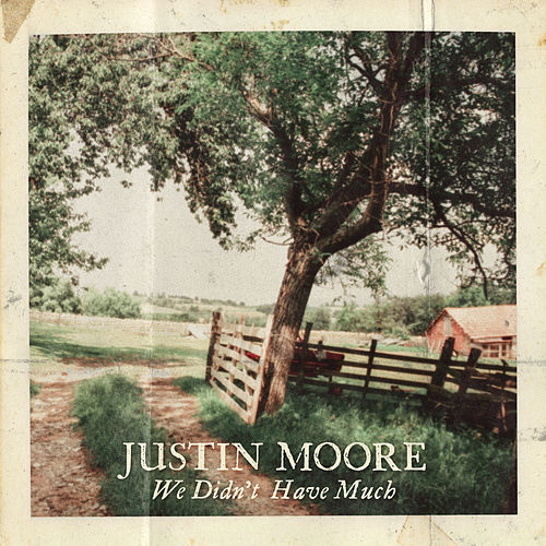We Didn't Have Much by Justin Moore
