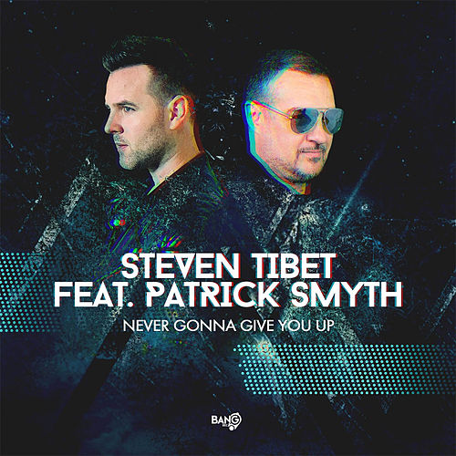 Never Gonna Give You Up (feat. PATRICK SMYTH) by Steven Tibet