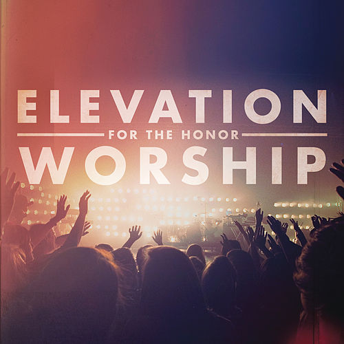 For The Honor de Elevation Worship