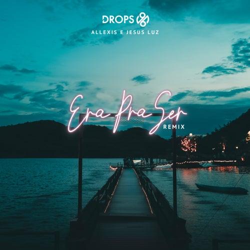 Era pra Ser (Remix) von Allexis DROPS 96