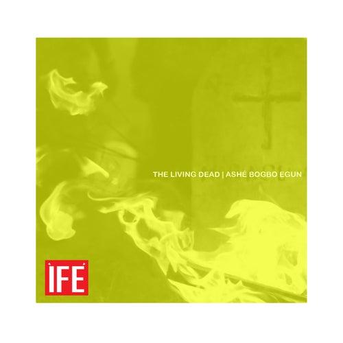 The Living Dead | Ashé Bogbo Egun by Ìfé