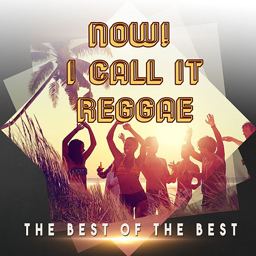 Now! I Call It Reggae de Various Artists