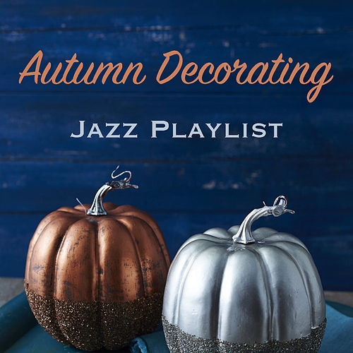 Autumn Decorating Jazz Playlist de Various Artists
