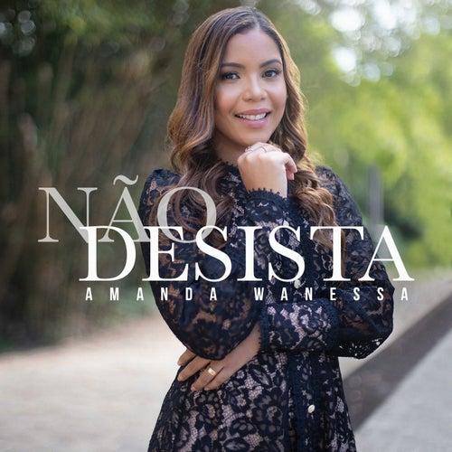 Não Desista by Amanda Wanessa