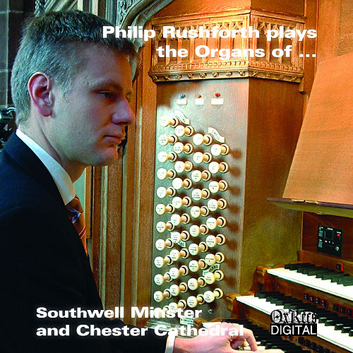 The Organs of Southwell Minster & Chester Cathedral de Philip Rushforth