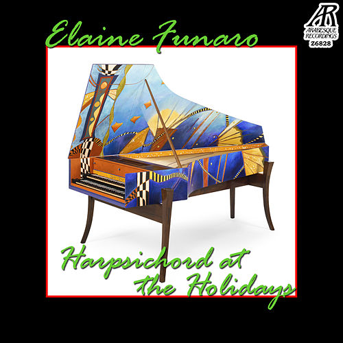 Harpsichord at the Holidays: Christmas Carols Past and Present by Elaine Funaro
