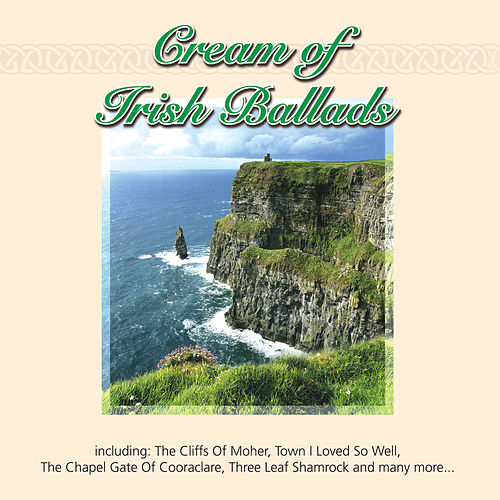 The Cream of Irish Traditional Ballads by Various Artists