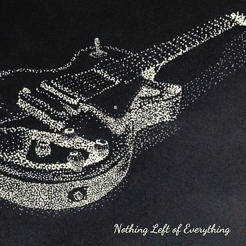 Nothing Left of Everything by Connor Hayche