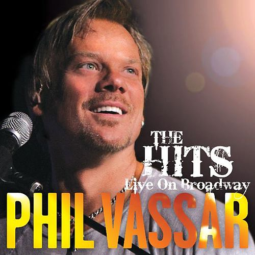 The Hits Live On Broadway by Phil Vassar