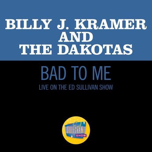Bad To Me (Live On The Ed Sullivan Show, June 27, 1965) de Billy J. Kramer and the Dakotas