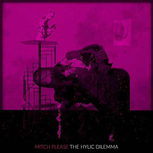 The Hylic Dilemma by Mitch Please