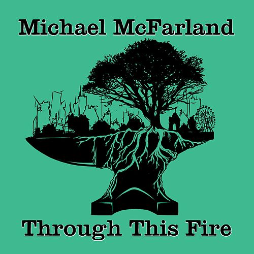 Through This Fire by Michael McFarland
