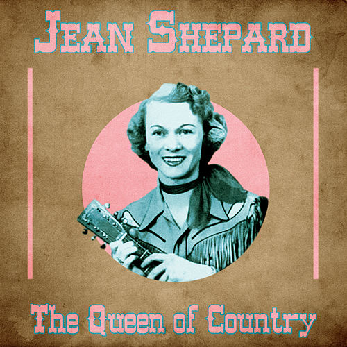The Queen of Country (Remastered) by Jean Shepard