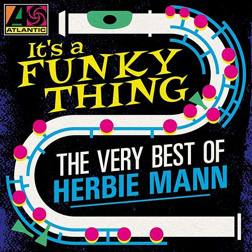 It's a Funky Thing: The Very Best of Herbie Mann by Herbie Mann