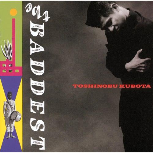 The Baddest by Toshinobu Kubota