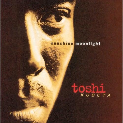 SUNSHINE, MOONLIGHT by Toshi Kubota
