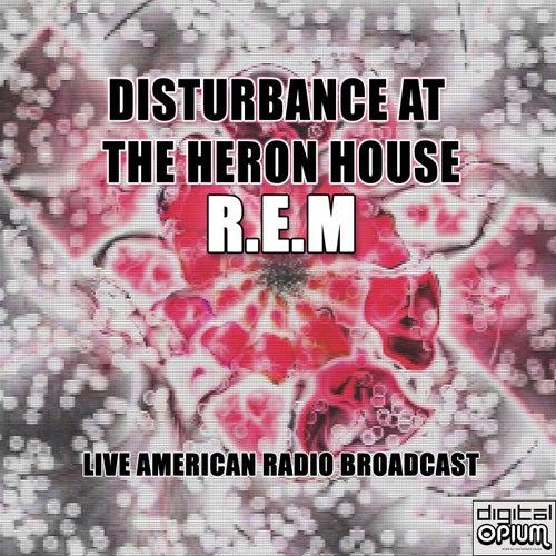 Disturbance At The Heron House (Live) by R.E.M.