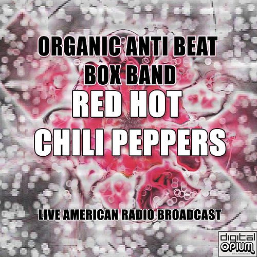 Organic Anti Beat Box Band (Live) by Red Hot Chili Peppers