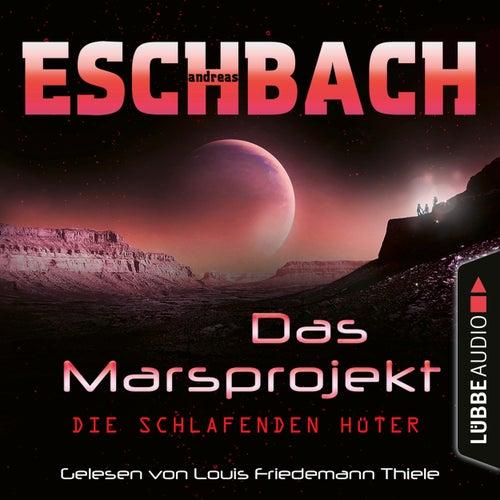 Die schlafenden Hüter - Das Marsprojekt, Teil 5 (Ungekürzt) von Andreas Eschbach