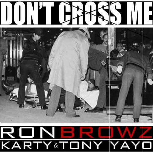 Don't Cross Me (feat Karty & Tony Yayo) von Ron Browz
