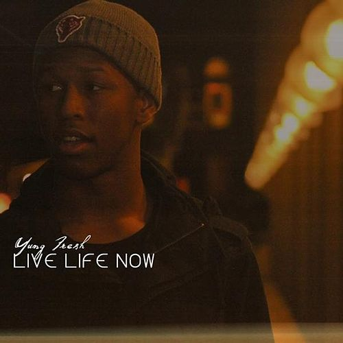 Live Life Now by Yung - Fresh