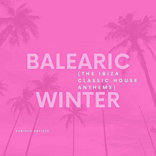Balearic Winter (The Ibiza Classic House Anthems) von Various Artists