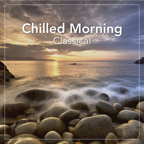 Chilled Morning Classical de Various Artists