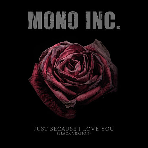 Just Because I Love You (Black Version) von Mono Inc.
