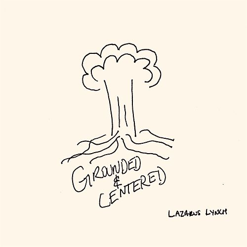 Grounded and Centered by Lazarus Lynch