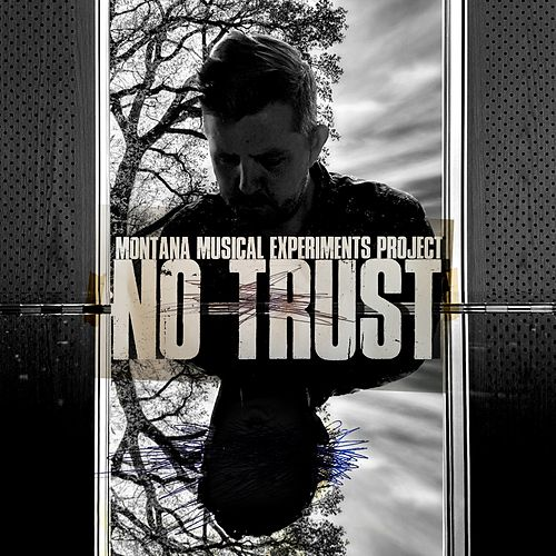No Trust by Montana Musical Experiments Project