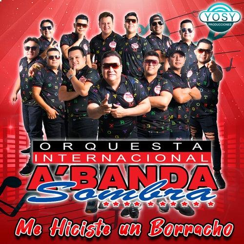 Me Hiciste Un Borracho von Orquesta Internacional A'Banda Sombra