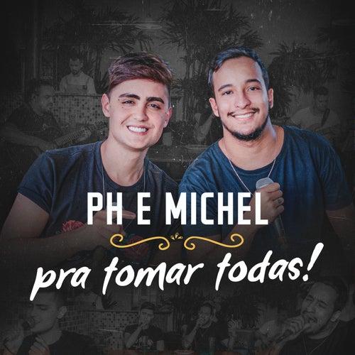 Pra Tomar Todas! by PH e Michel