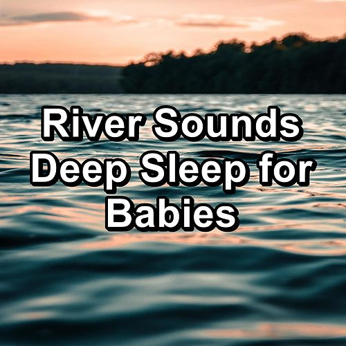 River Sounds Deep Sleep for Babies von Yoga