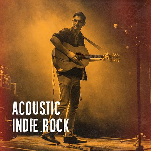 Acoustic Indie Rock by Acoustic Guitar Songs, Indie Rock Songs, Indie Rock Radio