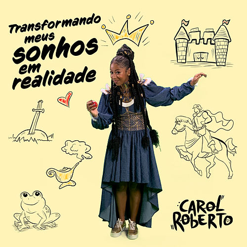 Transformando Meus Sonhos em Realidade de Carol Roberto