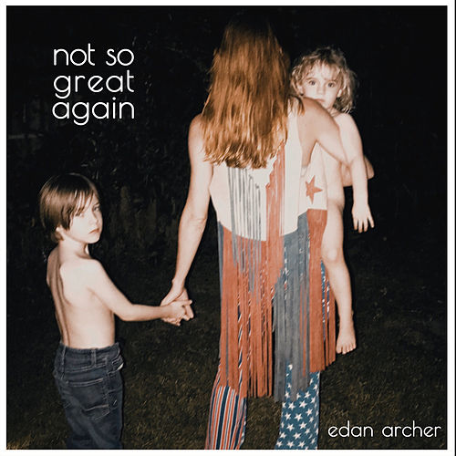 Not so Great Again by Edan Archer