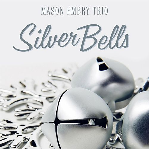 Silver Bells (feat. Joshua Hunt & Jacob Jezioro) von Mason Embry Trio