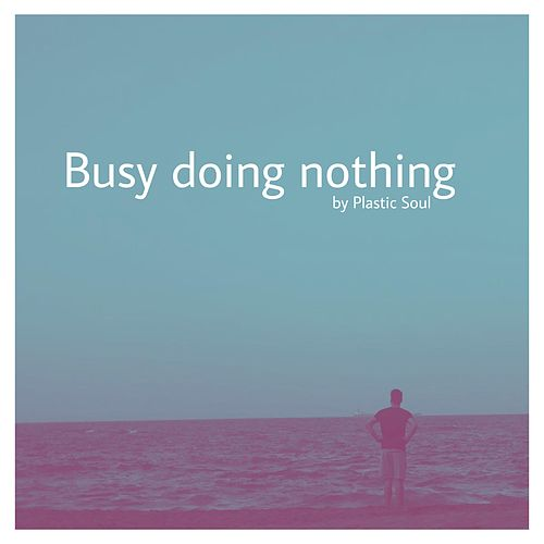 Busy Doing Nothing de Plastic Soul