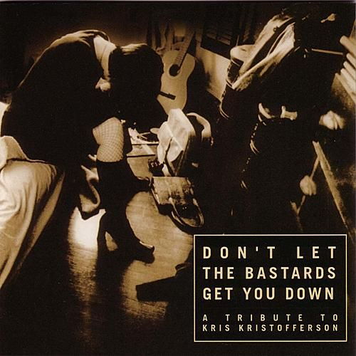 Don't Let The Bastards Get You Down: A Tribute To Kris Kristoffe de Various Artists