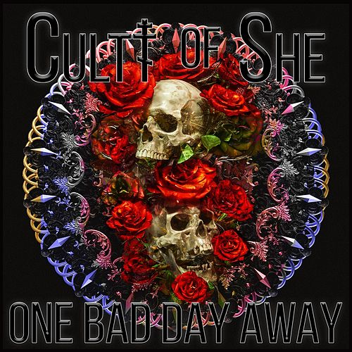 One Bad Day Away by Cultt of She