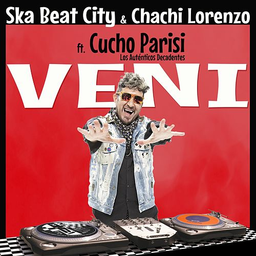 Veni (feat. Cucho Parisi & Los Auténticos Decadentes) de Ska Beat City