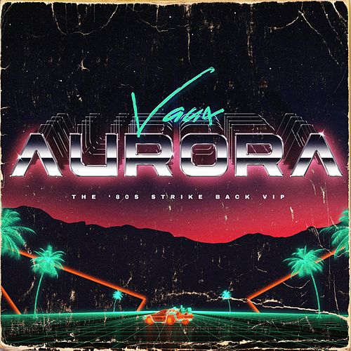 Aurora (The '80s Strike Back VIP) (VIP) de Vaux