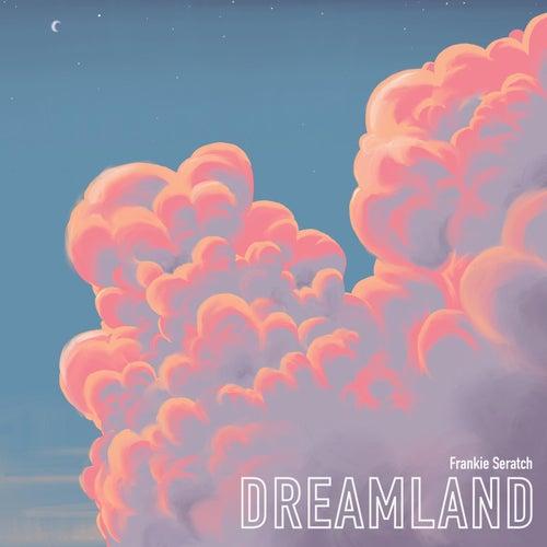 Dreamland by Frankie Seratch