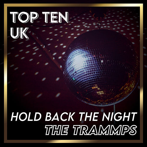 Hold Back the Night (UK Chart Top 40 - No. 5) de The Trammps